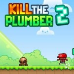 Kill The Plumber 2